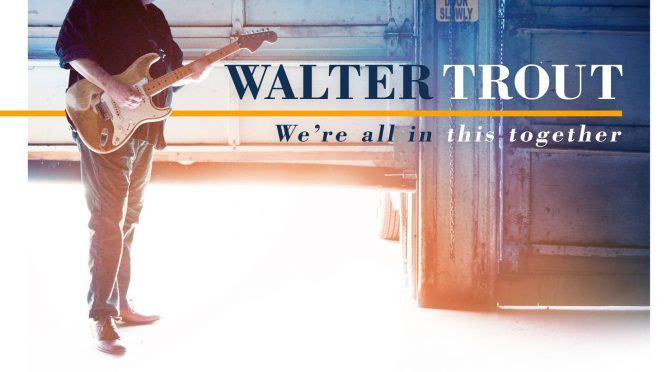 Album Review : Walter Trout – We're All In This Together
