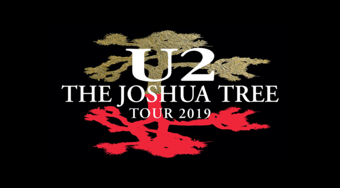 TOUR ANNOUNCE: U2 – THE JOSHUA TREE TOUR 2019