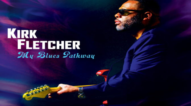 Album Review : Kirk Fletcher – My Blues Pathway