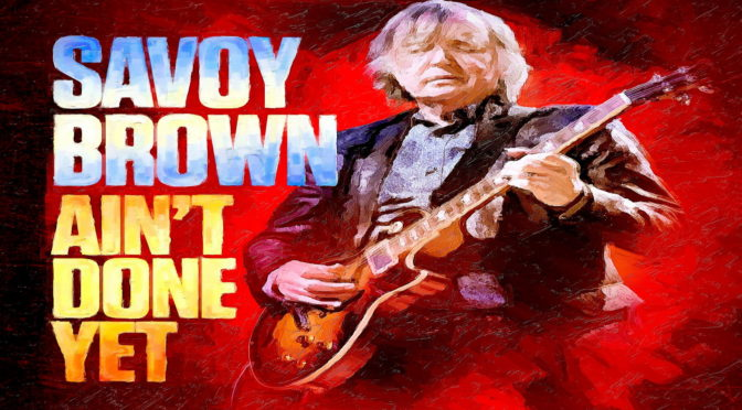 Album Review : Savoy Brown – Ain't Done Yet